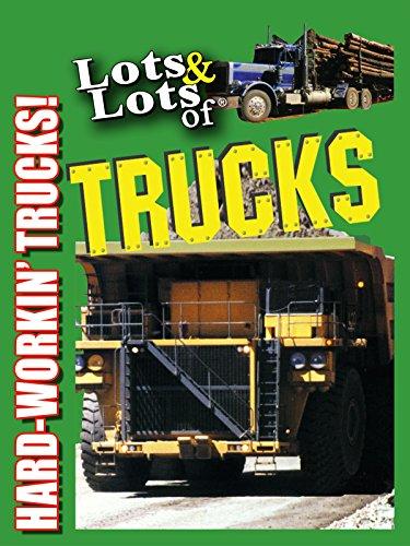 Lots & Lots of Trucks - Hard Workin