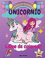 Unicornio libro de colorear: Unicornios, arco iris y otras imágenes bonitas/para niñas de 4 a 8 años