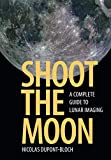 Shoot the Moon (A Complete Guide to Lunar Imaging)