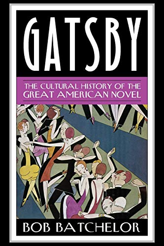 Gatsby: The Cultural History of the Great American Novel (Contemporary American Literature)