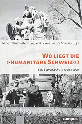 Wo liegt die Humanitäre Schweiz?: Eine Spurensuche in 10 Episoden
