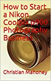 How to Start a Nikon Coolpix p900 Photography Business (English Edition)