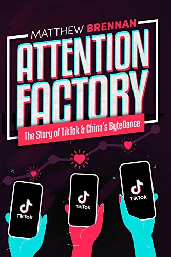 Attention Factory: The Story of TikTok and China's ByteDance
