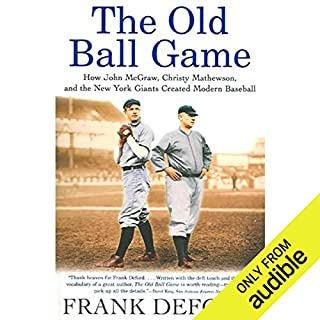 The Old Ball Game     How John McGraw, Christy Mathewson, and the New York Giants Created Modern Baseball              By:                                                                                                                                 Frank Deford                               Narrated by:                                                                                                                                 Frank Deford                      Length: 7 hrs and 20 mins     47 ratings     Overall 4.4
