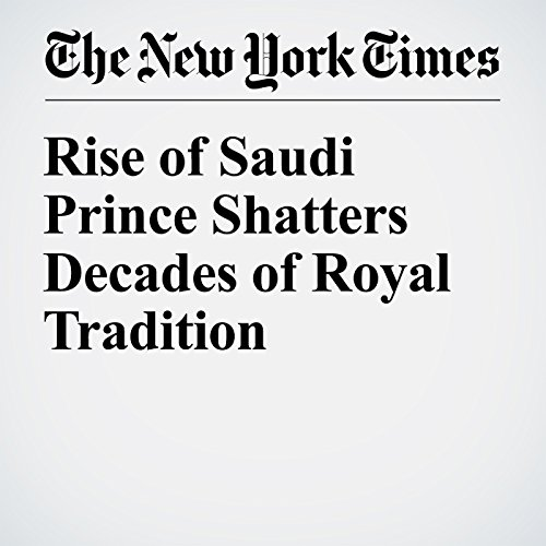 Rise of Saudi Prince Shatters Decades of Royal Tradition cover art