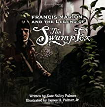 Francis Marion and the Legend of the Swamp Fox