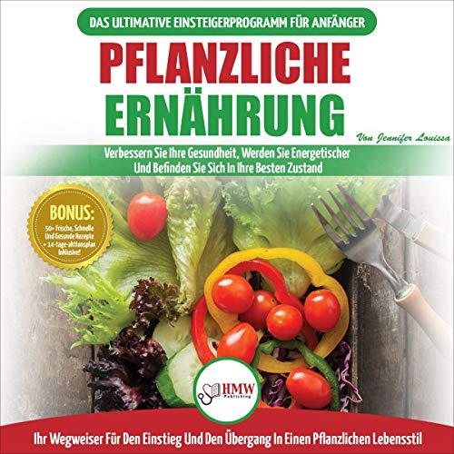 Pflanzliche Ernährung: Das Ultimative Einsteigerprogramm fur Anfänger Titelbild