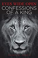 Eyes Wide Open: Confessions of a King