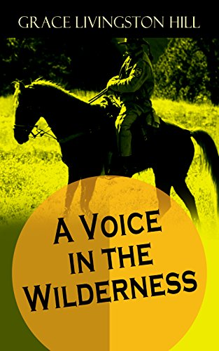 A Voice in the Wilderness: Western Classic from the Renowned Author of The Enchanted Barn, The Girl from Montana, Flower Brides and The Challengers by [Grace Livingston Hill]
