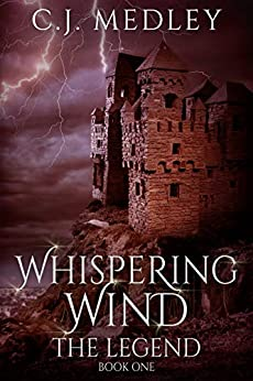 Whispering Wind The Legend: Book One by [C. J. Medley]