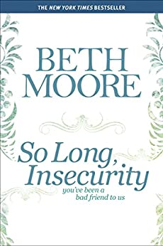 So Long, Insecurity: You've Been a Bad Friend to Us by [Beth Moore]