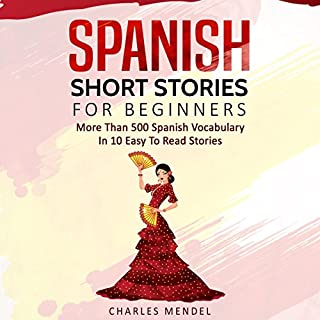 Spanish Short Stories for Beginners: More Than 500 Short Stories in 10 Easy to Read Stories (Spanish Edition) audiobook cover art