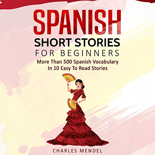 Spanish Short Stories for Beginners: More Than 500 Short Stories in 10 Easy to Read Stories (Spanish Edition) cover art