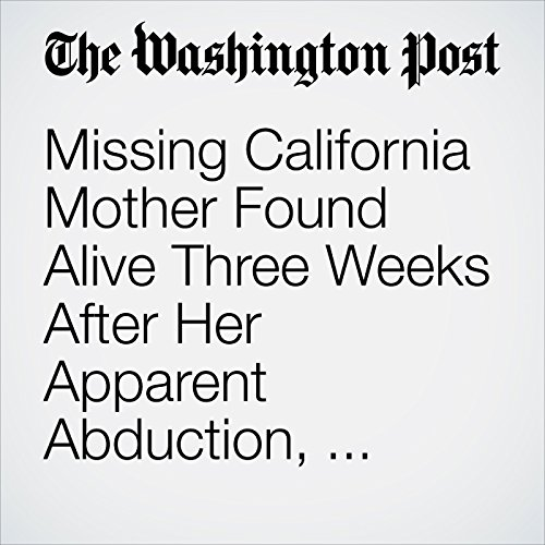 Missing California Mother Found Alive Three Weeks After Her Apparent Abduction, Police Say audiobook cover art