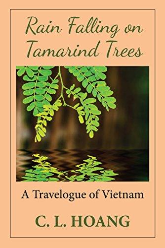 Rain Falling on Tamarind Trees: A Travelogue of Vietnam (English Edition)