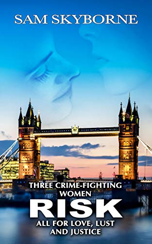 Risk: Three Crime-fighting Women RISK All for Love, Lust and Justice.: A...