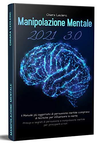 Manipolazione Mentale 3.0; Il Manuale Più Aggiornato Di Persuasione Mentale Compreso Di Tecniche Per Influenzare La Mente.