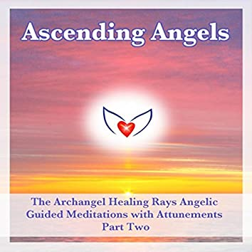 The Archangel Healing Rays Angelic Meditations with Attunements - Part Two