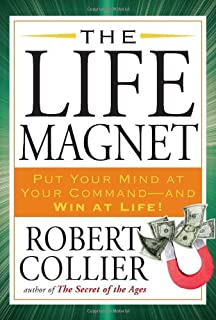 The Life Magnet: Put Your Mind at Your Command --and Win at Life!
