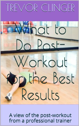 What to Do Post-Workout for the Best Results