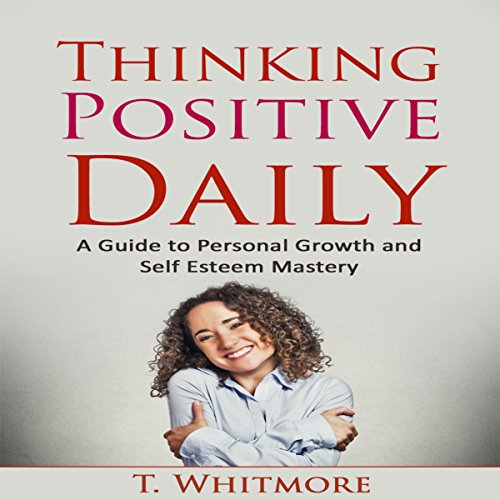 Thinking Positive Daily: A Guide to Personal Growth and Self Esteem Mastery audiobook cover art