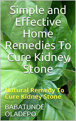 Simple And Effective Home Remedies To Cure Kidney Stone Natural Remedy To Cure Kidney Stone Ebook Oladepo Babatunde Amazon In Kindle Store