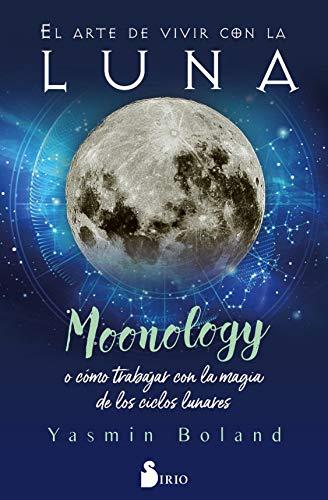 El arte de vivir con la luna: Moonology o cómo trabajar con la magia de los ciclos lunares
