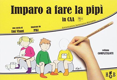 Imparo a fare la pipì, in CAA (Comunicazione Aumentativa Alternativa). Ediz. illustrata