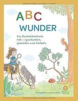 ABC Wunder: Ein Buchstabenbuch mit 27 Geschichten, Gedichten und Rtseln