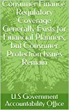 Consumer Finance: Regulatory Coverage Generally Exists for Financial Planners, but Consumer Protection Issues Remain (English Edition)