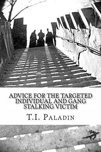 Advice for the Targeted Individual and Gang Stalking Victim