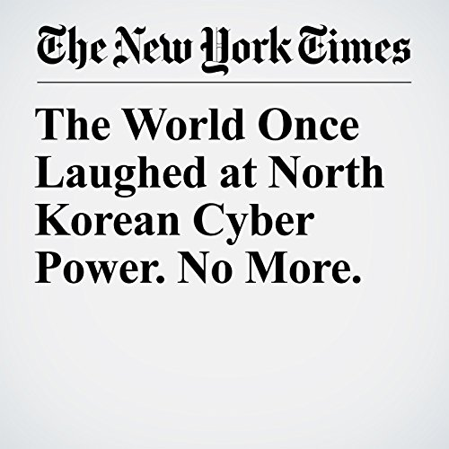 The World Once Laughed at North Korean Cyber Power. No More. audiobook cover art