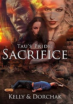 Tau's Pride: Sacrifice by [Wendi Kelly, Deborah Dorchak]