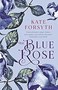 The Blue Rose by [Kate Forsyth]