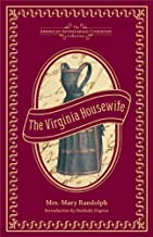 The Virginia Housewife: Or, Methodical Cook (American Antiquarian Cookbook Collection) by Mary Randolph (2013-04-16)