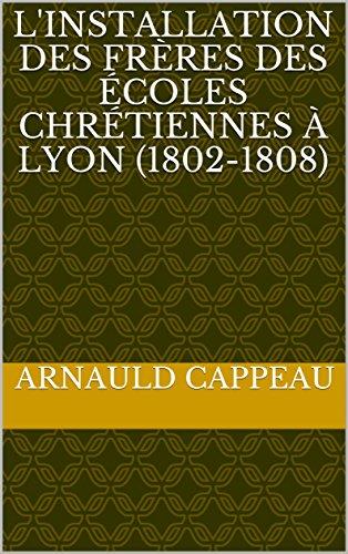 L'installation des frères des écoles chrétiennes à Lyon (1802-1808) (French Edition)