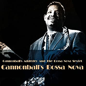 Cannonball's Adderley And The bossa Nova Sextet: Cannonball's Bossa Nova