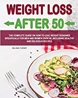 Weight Loss After 50: The Complete Guide on How to Lose Weight Dеsigned Specifically for Mеen and Women Over 50, Including Healthy and Delicious Recipеs