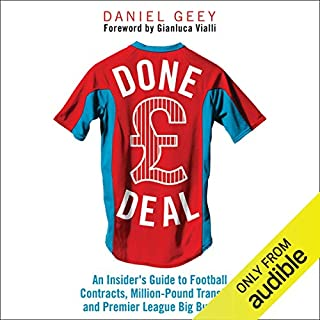 Done Deal                   By:                                                                                                                                 Daniel Geey                               Narrated by:                                                                                                                                 Simon Darwen                      Length: 8 hrs and 11 mins     49 ratings     Overall 4.0