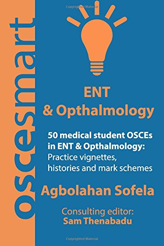 OSCEsmart - 50 medical student OSCEs in ENT & Opthalmology: Vignettes, histories and mark schemes for your finals. ~ TOP Books