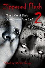 Zippered Flesh 2: More Tales of Body Enhancements Gone Bad (The Zippered Flesh Trilogy)