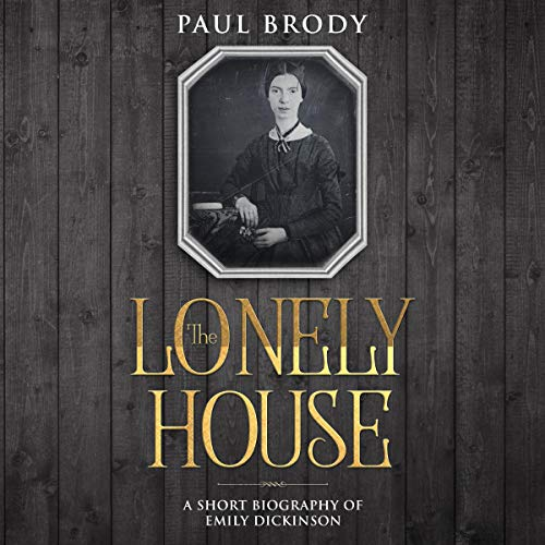 The Lonely House: A Short Biography of Emily Dickinson cover art