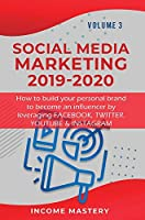 Social Media Marketing 2019-2020: How to build your personal brand to become an influencer by leveraging Facebook, Twitter, YouTube & Instagram Volume 3