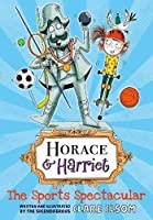 Horace and Harriet: The Sports Spectacular (Horace & Harriet)