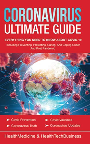 Coronavirus Ultimate Guide: Everything YOU NEED TO KNOW ABOUT COVID-19 (under and post Pandemic):Coronavirus Update;Covid Truth;Covid Prevention;Covid ... Isolation; (Coronavirus & COVID-19 Pandemic)