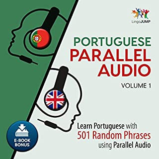 Portuguese Parallel Audio - Learn Portuguese with 501 Random Phrases Using Parallel Audio - Volume 1                   By:                                                                                                                                 Lingo Jump                               Narrated by:                                                                                                                                 Lingo Jump                      Length: 10 hrs and 19 mins     2 ratings     Overall 4.0