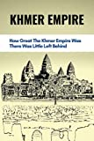 Khmer Empire: How Great The Khmer Empire Was, There Was Little Left Behind: Angkor Empire