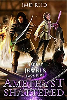 Amethyst Shattered: (An Epic Fantasy Adventure) (Secret of the Jewels Book 5) by [JMD Reid]