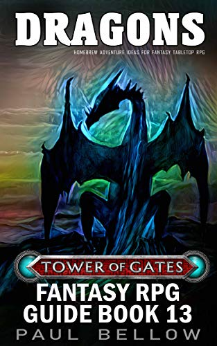 Dragons: Homebrew Adventure Ideas for Fantasy Tabletop RPG (Tower of Gates Fantasy RPG Guide Book 13) (English Edition)
