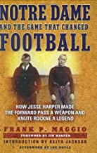 Notre Dame and the Game that Changed Football: How Jesse Harper Made the Forward Pass a Weapon and Knute Rockne a Legend